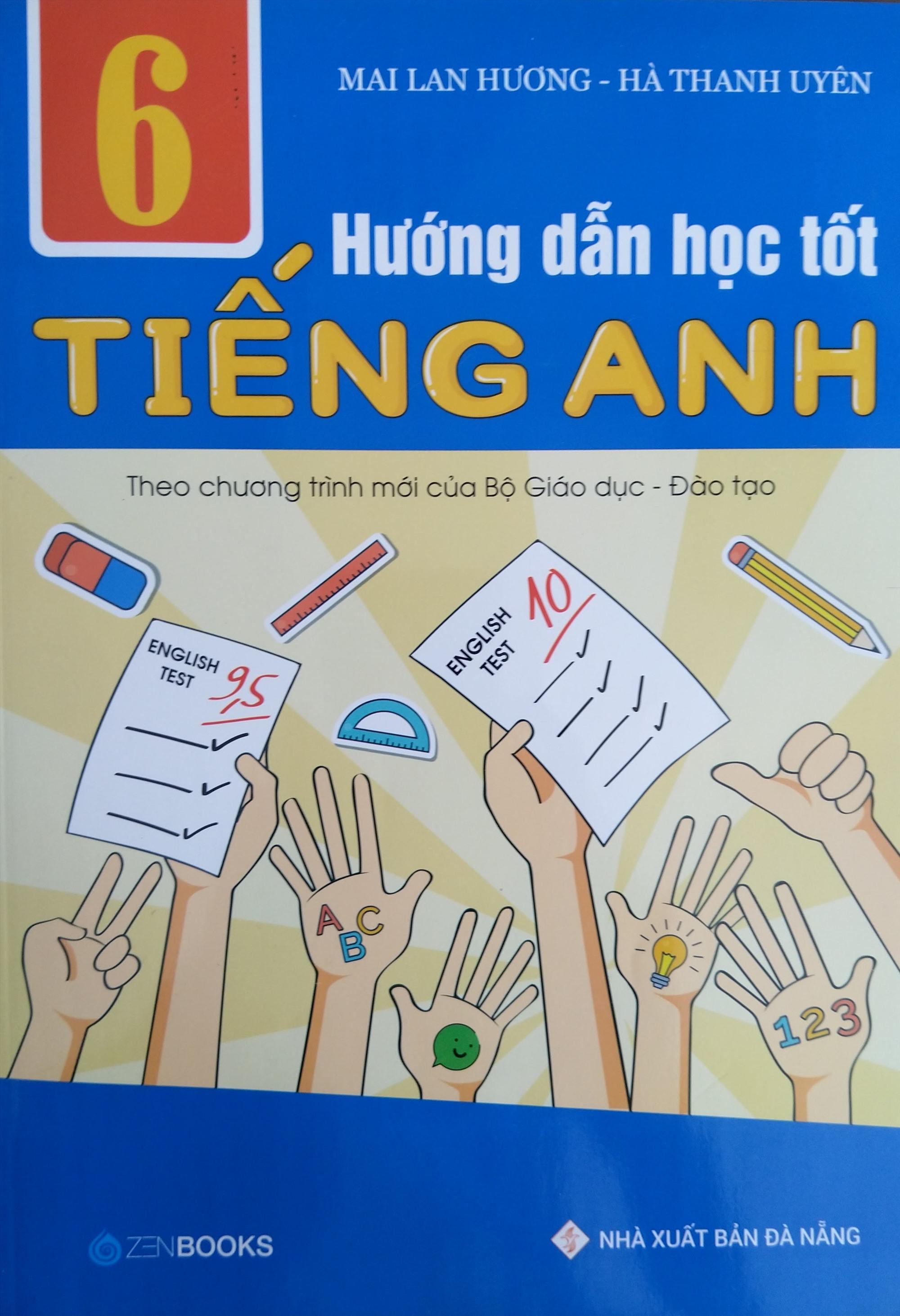 Sách Hướng dẫn học tốt tiếng Anh lớp 6 của Mai Lan Hương và đồng nghiệp. Ảnh: T.N.N